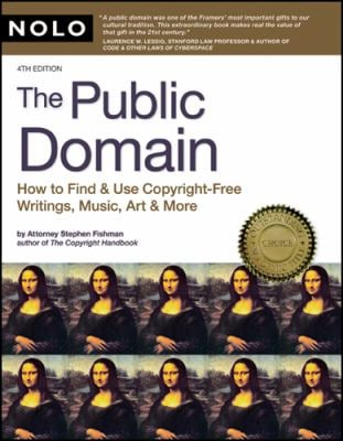 Public Domain: How to Find and Use Copyright-Free Writings, Music, Art & More 9781413308587