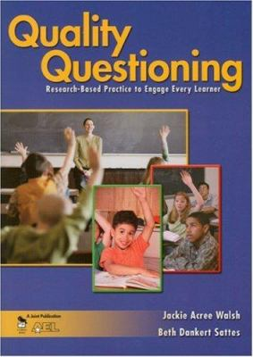 Quality Questioning: Research-Based Practice to Engage Every Learner 9781412909860