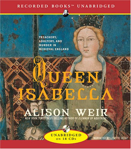 Queen Isabella: Treachery, Adultery, and Murder in Medieval England 9781419354809