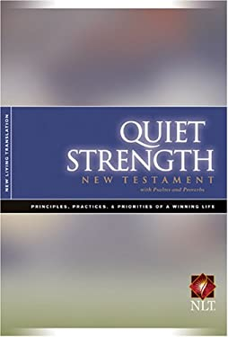 Quiet Strength New Testament with Psalms & Proverbs-NLT: Principles, Practices, and Priorities of a Winning Life 9781414324401