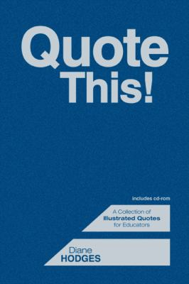 Quote This!: A Collection of Illustrated Quotes for Educators [With CD] 9781412957854