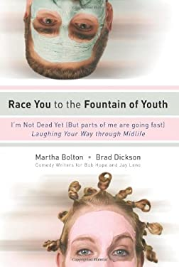 Race You to the Fountain of Youth: I'm Not Dead Yet (But Parts of Me Are Going Fast) Laughing Your Way Through Midlife 9781416543992