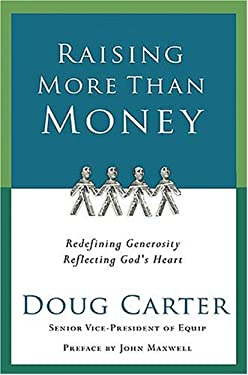 Raising More Than Money: Redefining Generosity, Reflecting God's Heart 9781418519575