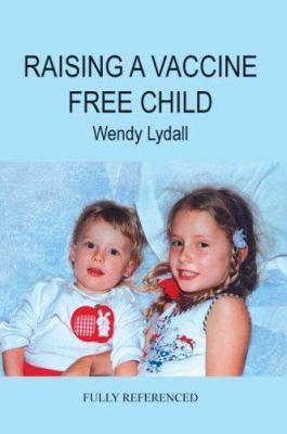 Raising a Vaccine Free Child 9781418450175