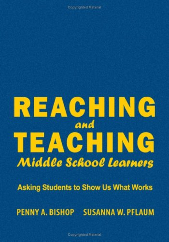 Reaching and Teaching Middle School Learners: Asking Students to Show Us What Works 9781412914789