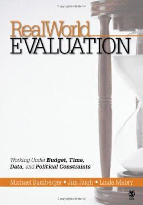 Realworld Evaluation: Working Under Budget, Time, Data, and Political Constraints 9781412909464