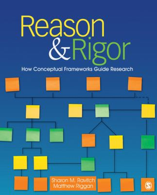 Reason & Rigor: How Conceptual Frameworks Guide Research 9781412981255