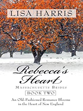Rebecca's Heart: An Old-Fashioned Romance Blooms in the Heart of New England 9781410427588