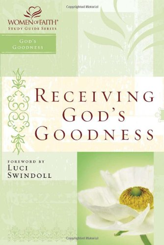 Receiving God's Goodness: Women of Faith Study Guide Series 9781418507084