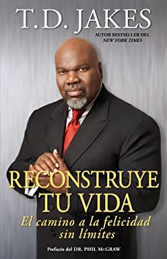 Reconstruye Tu Vida: El Camino a la Felicidad Sin Limites 9781416584063