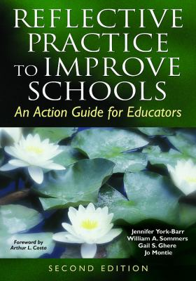 Reflective Practice to Improve Schools: An Action Guide for Educators 9781412917568