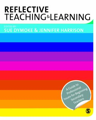 Reflective Teaching and Learning: A Guide to Professional Issues for Beginning Secondary Teachers 9781412946469