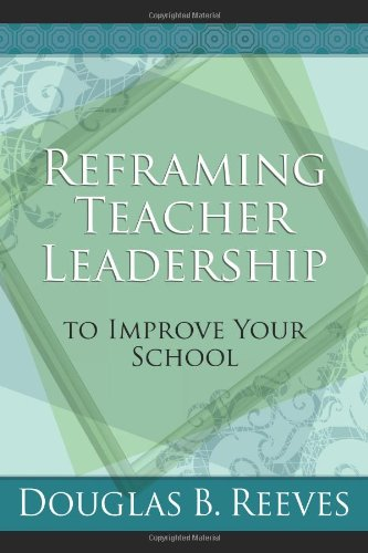 Reframing Teacher Leadership to Improve Your School 9781416606666