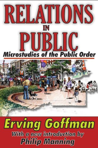 Relations in Public: Microstudies of the Public Order 9781412810067