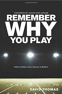 Remember Why You Play: Faith, Football, and a Season to Believe 9781414337272