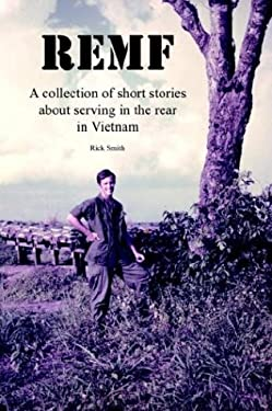 Remf: A Collection of Short Stories about Serving in the Rear in Vietnam 9781410775153