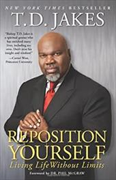 Reposition Yourself: Living Life Without Limits - Jakes, T. D.