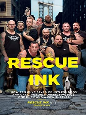 Rescue Ink: How Ten Guys Saved Countless Dogs and Cats, Twelve Horses, Five Pigs, One Duck, and a Few Turtles 9781410422897