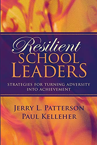 Resilient School Leaders Resilient School Leaders: Strategies for Turning Adversity Into Achievement Strategies for Turning Adversity Into Achievement 9781416602675