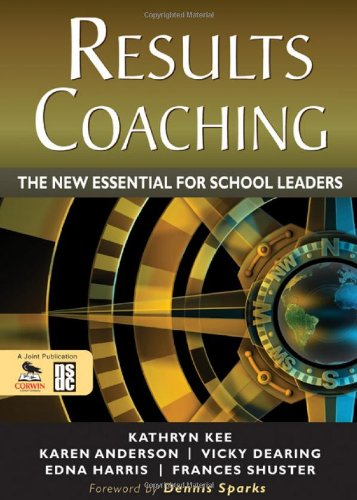 Results Coaching: The New Essential for School Leaders 9781412986748