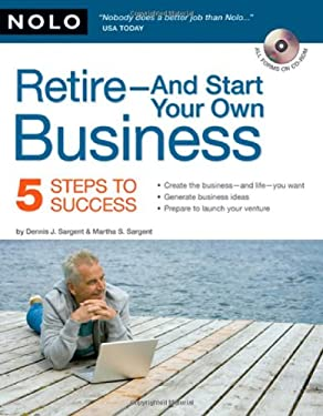 Retire - And Start Your Own Business: 5 Steps to Success [With CDROM] 9781413307658