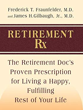 Retirement RX: The Retirement Docs' Proven Prescription for Living a Happy, Fulfilling Rest of Your Life 9781410412638