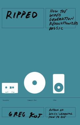 Ripped: How the Wired Generation Revolutionized Music 9781416547273