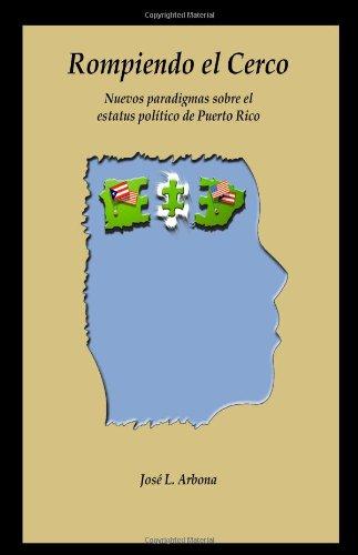 Rompiendo El Cerco: Nuevos Paradigmas Sobre El Estatus Polmtico de Puerto Rico 9781411605398