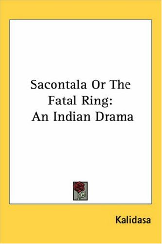 Sacontala or the Fatal Ring: An Indian Drama 9781417970513