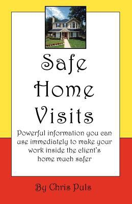 Safe Home Visits: Powerful Information You Can Use Immediately to Make Your Work Inside the Client's Home Much Safer 9781412092920