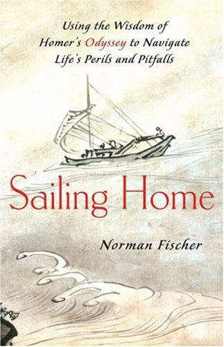 Sailing Home: Using Homer's Odyssey to Navigate Life's Perils and Pitfalls 9781416560210