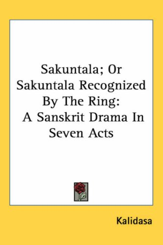 Sakuntala; Or Sakuntala Recognized by the Ring: A Sanskrit Drama in Seven Acts 9781417970520