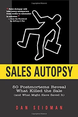 Sales Autopsy: 50 Postmortems Reveal What Killed the Sale (and What Might Have Saved It) 9781419540554