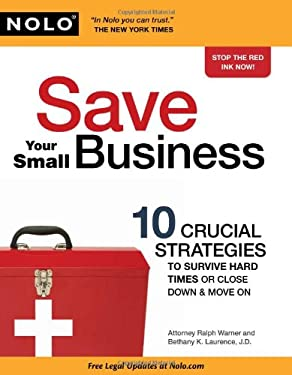 Save Your Small Business: 10 Crucial Strategies to Survive Hard Times or Close Down & Move on 9781413310412