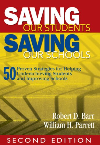 Saving Our Students, Saving Our Schools: 50 Proven Strategies for Helping Underachieving Students and Improving Schools 9781412957939