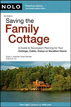 Saving the Family Cottage: A Guide to Succession Planning for Your Cottage, Cabin, Camp or Vacation Home 9781413310344