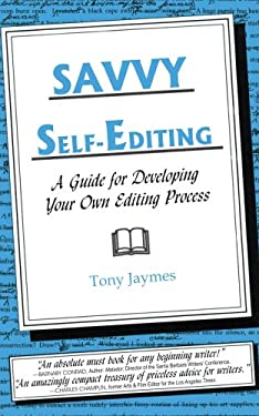 Savvy Self-Editing: A Guide for Developing Your Own Editing Process 9781418437961