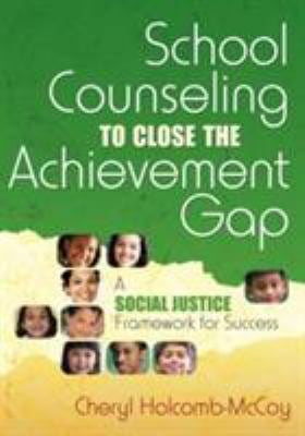 School Counseling to Close the Achievement Gap: A Social Justice Framework for Success 9781412941846