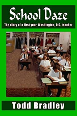 School Daze: The Diary of a First Year, Washington, D.C. Teacher 9781418412999