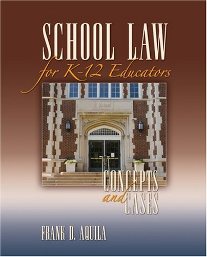 School Law for K-12 Educators: Concepts and Cases 9781412960304