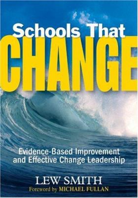 Schools That Change: Evidence-Based Improvement and Effective Change Leadership 9781412949521