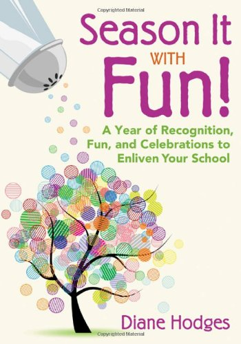 Season It with Fun!: A Year of Recognition, Fun, and Celebrations to Enliven Your School 9781412969086