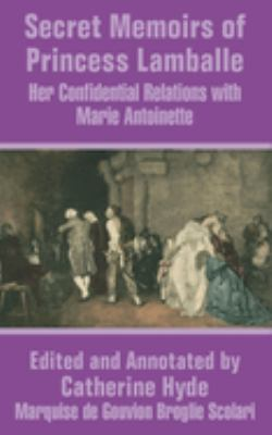 Secret Memoirs of Princess Lamballe: Her Confidential Relations with Marie Antoinette 9781410204127