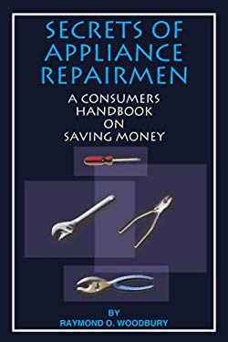 Secrets of Appliance Repairmen: A Consumers Handbook on Saving Money 9781418417840