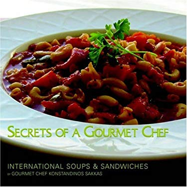 Secrets of a Gourmet Chef: International Soups & Sandwiches 9781413457094