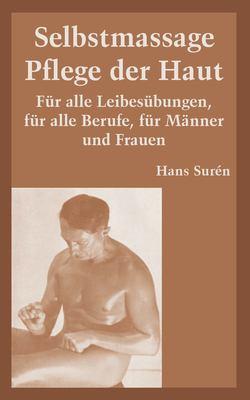 Selbstmassage Pflege der Haut: Fur Alle Leibesubungen, Fur Alle Berufe, Fur Manner Und Frauen 9781410106735