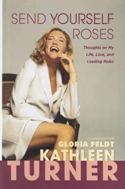 Send Yourself Roses: Thoughts on My Life, Love, and Leading Roles 9781410405111