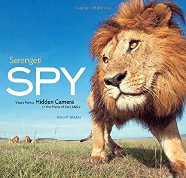 Serengeti Spy: Views from a Hidden Camera on the Plains of East Africa 9781419702785