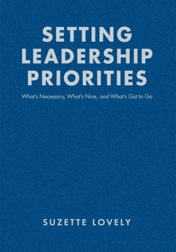 Setting Leadership Priorities: What's Necessary, What's Nice, and What's Got to Go 9781412915755