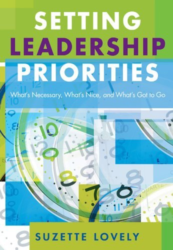 Setting Leadership Priorities: What's Necessary, What's Nice, and What's Got to Go 9781412915762